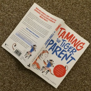 Taming the Tiger Parent by Tanith Carey.